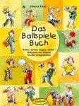 Das Ballspiele-Buch: Rollen, werfen, fangen, zielen – Ballspiele mit Kindern für alle Gelegenheiten