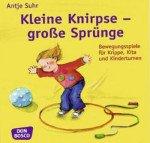 Kleine Knirpse – große Sprünge: Bewegungsspiele für Krippe, Kita und Kinderturnen