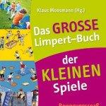 Das große Limpert-Buch der kleinen Spiele: Bewegungsspaß für Jung und Alt