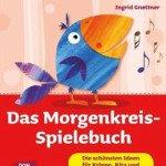 Das Morgenkreis-Spielebuch. Die schönsten Ideen für Krippe, Kita und Eltern-Kind-Gruppen