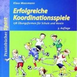 Erfolgreiche Koordinationsspiele: 178 Übungsformen für Schule und Verein