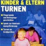 Kinder und Eltern turnen: 1 – 2jährige und 3 – 6jährige Kinder turnen gemeinsam mit ihren Eltern