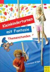Kleinkinderturnen mit Fantasie: Themenstunden. 10 Modellstunden für das Kinderturnen mit 3-6-jährigen Kindern