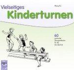 Vielseitiges Kinderturnen: 60 praktische Übungseinheiten für die Grundschule und den Kindergarten
