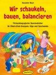 Wir schaukeln, bauen, balancieren: Motopädagogische für Eltern-Kind-Gruppen, Kiga und Sportverein
