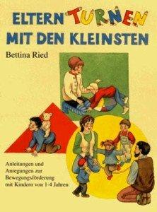 Eltern-Turnen mit den Kleinsten: Anleitungen und Anregungen zur Bewegungsförderung mit Kindern von 1-4 Jahren
