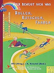 Hier bewegt sich was: Rollen, Rutschen, Fahren: Eltern-Kind und Kinderturnen in Kindergarten, Schule und Verein