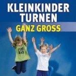 Kleinkinderturnen ganz groß: Drei- bis siebenjährige Kinder erleben Bewegung und Spiel in Verein, Grundschule und Kindergarten