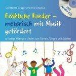Fröhliche Kinder – motorisch mit Musik gefördert: 12 lustige Mitmach-Lieder zum Turnen, Tanzen und Spielen