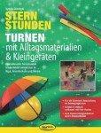 Sternstunden – Turnen mit Alltagsmaterialien & Kleingeräten: Fantasievolle Turnstunden kinderleicht umsetzbar