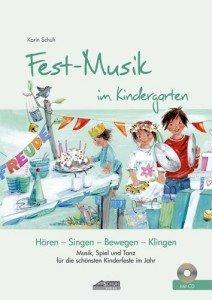 Festmusik im Kindergarten (inkl. CD): Musik, Spiel und Tanz für die schönsten Kinderfeste Im Jahr (Hören – Singen – Bewegen – Klingen)