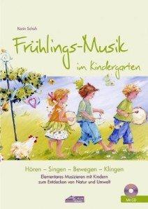 Frühlings-Musik im Kindergarten (inkl. CD): Elementares Musizieren mit Kindern zum Entdecken von Natur und Umwelt (Hören – Singen – Bewegen – Klingen)