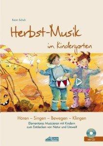 Herbst-Musik im Kindergarten (inkl. CD): Elementares Musizieren mit Kindern zum Entdecken von Natur und Umwelt (Hören – Singen – Bewegen – Klingen)
