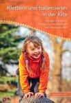 Klettern und balancieren in der Kita: Übungen und Spiele für Motorik, Gleichgewicht und Selbstvertrauen
