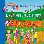 Lauf mit, bleib fit!: Kinderturnen im Kindergarten, Schule und Verein – Hier bewegt sich was