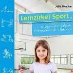 Lernzirkel Sport, Band 3 : Bewegen, Spielen, Entspannen an Stationen