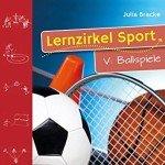Lernzirkel Sport Band 5: Ballspiele 1.-4. Klasse
