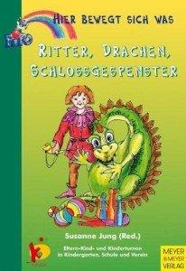 Ritter, Drachen, Schlossgespenster – Hier bewegt sich was. Eltern-Kind- und Kinderturnen in Kindergarten, Schule und Verein