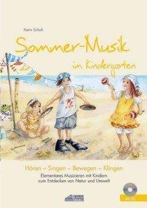 Sommer-Musik im Kindergarten (inkl. CD): Elementares Musizieren mit Kindern zum Entdecken von Natur und Umwelt (Hören – Singen – Bewegen – Klingen)