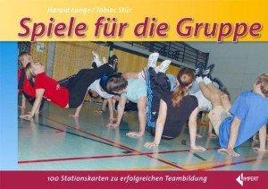 Spiele für die Gruppe: 100 Stationskarten zur erfolgreichen Teambildung