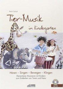 Tier-Musik im Kindergarten (inkl. CD): Elementares Musizieren mit Kindern zum Entdecken von Tieren und Natur (Hören – Singen – Bewegen – Klingen)