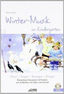Winter-Musik im Kindergarten (inkl. CD): Elementares Musizieren mit Kindern zum Entdecken von Natur und Umwelt (Hören – Singen – Bewegen – Klingen)